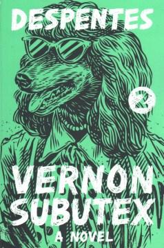 Vernon Subutex 2 - Virginie; Wynne Despentes