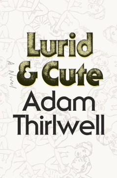 Lurid and Cute - Adam Thirlwell