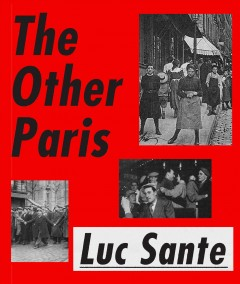 Other Paris : The People's City, Nineteenth and Twentieth Centuries - Luc Sante