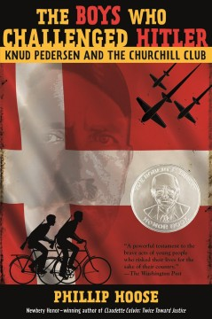 The boys who challenged Hitler : Knud Pedersen and the Churchill Club - Phillip M Hoose