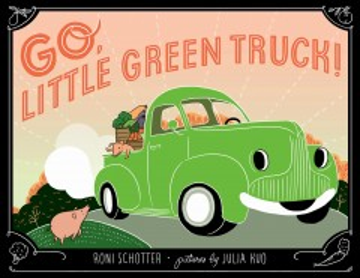 Go, little green truck! - Roni Schotter