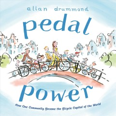 Pedal Power : How One Community Became the Bicycle Capital of the World - Allan Drummond