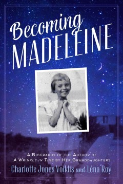 Becoming Madeleine : a biography of the author of A wrinkle in time by her granddaughters - Charlotte Jones Voiklis