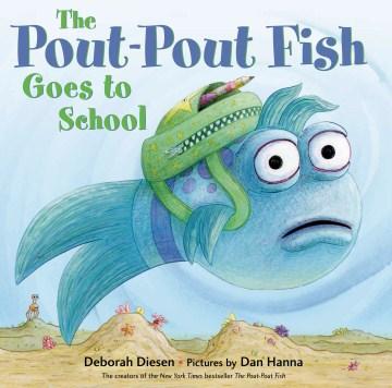 The pout-pout fish goes to school - Deborah Diesen