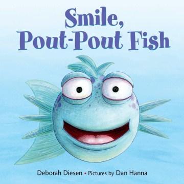 Smile, pout-pout fish! - Deborah Diesen