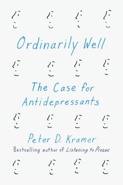 Ordinarily well : the case for antidepressants - Peter D Kramer