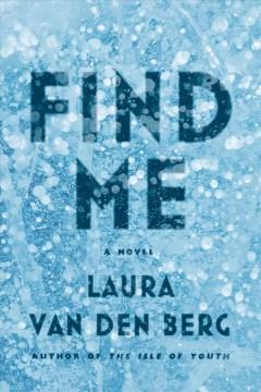 Find me : a novel - Laura Van den Berg