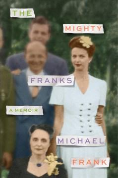 The mighty Franks : a memoir - Michael Frank