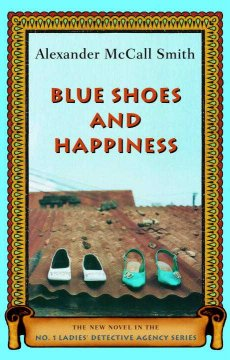 Blue shoes and happiness : the new novel in the No. 1 Ladies' Detective Agency series - Alexander McCall Smith