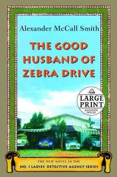 The good husband of Zebra Drive - Alexander McCall Smith