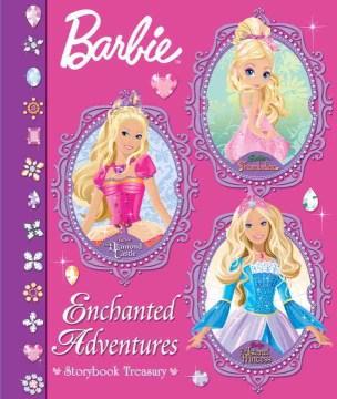 Barbie enchanted adventures : storybook treasury.