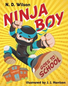 Ninja boy goes to school - Nathan D Wilson