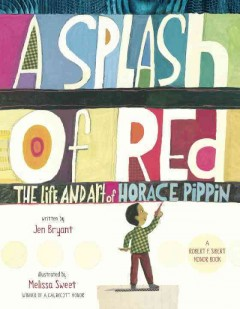 A splash of red: the life and art of Horace Pippin (Ages 5-11) - Jennifer Bryant
