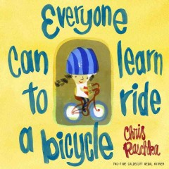 Everyone can learn to ride a bicycle - Christopher Raschka