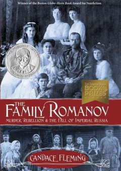 The family Romanov : murder, rebellion, and the fall of imperial Russia (Ages 12+) - Candace Fleming