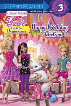 Barbie, life in the dreamhouse : Happy birthday, Chelsea! : a comic reader - Mary Tillworth