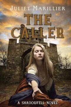 The caller : Shadowfell Series, Book 3. Juliet Marillier. - Juliet Marillier