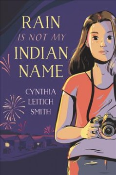 Rain Is Not My Indian Name - Cynthia Leitich; Earley Smith
