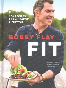 Bobby Flay Fit : 200 Recipes for a Healthy Lifestyle - Bobby; Banyas Flay