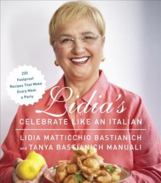 Lidia's Celebrate Like an Italian : 220 Foolproof Recipes That Make Every Meal a Party - Lidia Matticchio; Manuali Bastianich