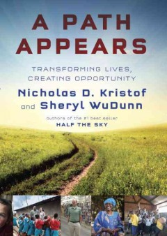 A path appears : transforming lives, creating opportunity - Nicholas D Kristof