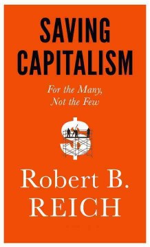 Saving capitalism : for the many, not the few  / Robert B. Reich - Robert B Reich