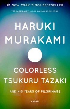 Colorless Tsukuru Tazaki and his years of pilgrimage : a novel - Haruki Murakami