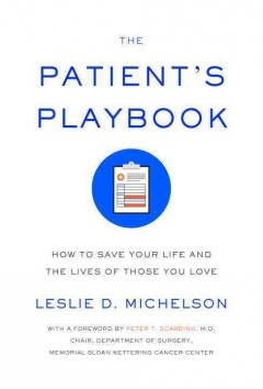 Patient's Playbook : How to Save Your Life and the Lives of Those You Love - Leslie D Michelson