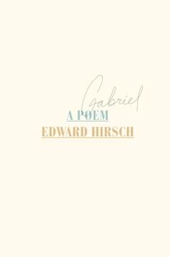 Gabriel : Poems - Edward Hirsch