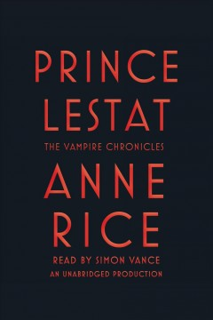 Prince lestat : Vampire Chronicles, Book 11. Anne Rice. - Anne Rice