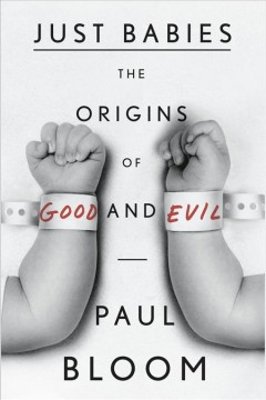 Just babies : the origins of good and evil - Paul Bloom