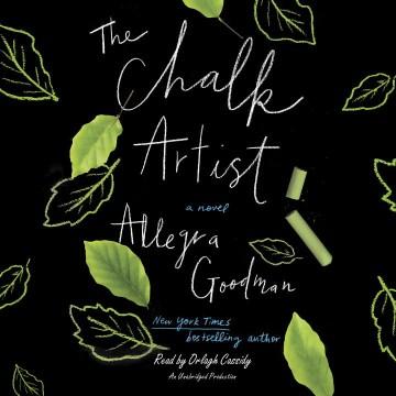 The chalk artist : a novel - Allegra Goodman