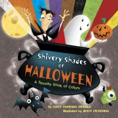 Shivery shades of Halloween : a spooky book of colors - Mary McKenna Siddals