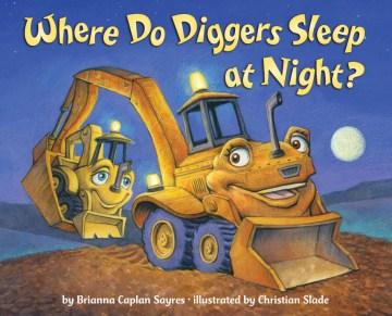 Where do diggers sleep at night? - Brianna Caplan Sayres