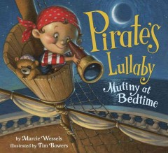 Pirate's lullaby : mutiny at bedtime - Marcie Wessels