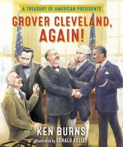 Grover Cleveland, again! : a treasury of American presidents - Ken Burns