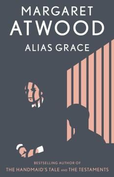 Alias Grace / Margaret Atwood  - Margaret Atwood
