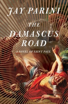 Damascus Road : A Novel of Saint Paul - Jay Parini