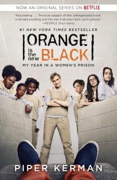 Orange is the new black : my year in a women's prison - Piper Kerman
