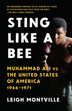 Sting like a bee : Muhammad Ali vs. the United States of America, 1966-1971 - Leigh Montville