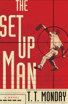 The setup man : a novel - T. T Monday