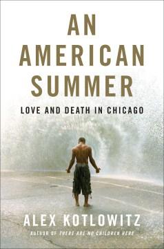 American Summer : Love and Death in Chicago - Alex Kotlowitz