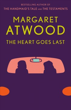 The heart goes last : a novel - Margaret Atwood