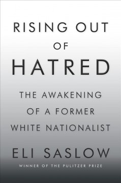 Rising Out of Hatred : The Awakening of a Former White Nationalist - Eli Saslow