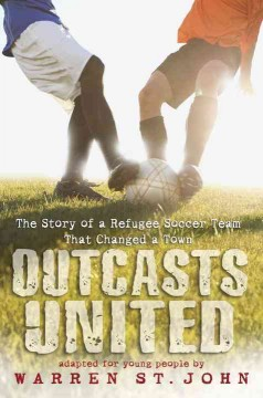Outcasts united : the story of a refugee soccer team that changed a town - Warren St. John