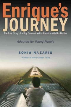 Enrique's journey : the true story of a boy determined to reunite with his mother - Sonia Nazario