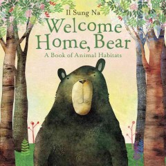 Welcome home, Bear : a book of animal habitats - Il Sung Na