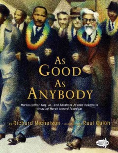 As good as anybody : Martin Luther King Jr. and Abraham Joshua Heschel's amazing march towards freedom - Richard Michelson