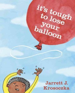 It's tough to lose your balloon - Jarrett Krosoczka