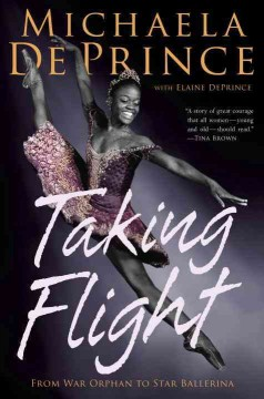 Taking flight : from war orphan to star ballerina  / Michaela DePrince with Elaine DePrince - Michaela DePrince